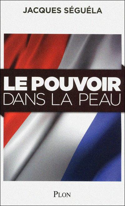 Couverture du livre de Jacques Séguéla, Le pouvoir dans la peau, paru en octobre 2011